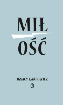 Miłość: Ignacy Karpowicz: recenzja.jpg